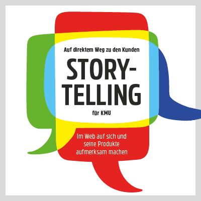 Storytelling für KMU - Auf direktem Weg zu den Kunden. Im Web auf sich und seine Produkte aufmerksam machen